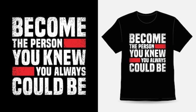 あなたがいつもタイポグラフィのtシャツのデザインになることができるとあなたが知っていた人になります