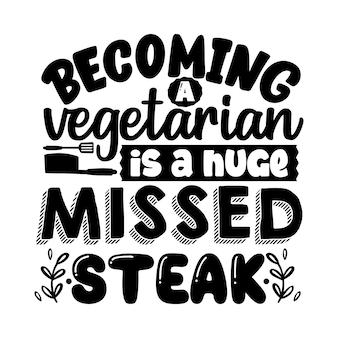 Стать вегетарианцем - это огромный пропущенный стейк. типография premium vector tshirt design цитата шаблон