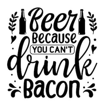 Пиво, потому что ты не можешь пить бекон типография премиум векторный дизайн цитата шаблон
