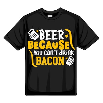 Пиво, потому что ты не можешь пить бекон типография премиум векторный дизайн футболки шаблон цитаты