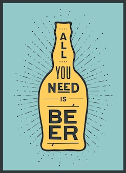 Beer bottle, text all you need is beer and vintage sun rays sunburst.