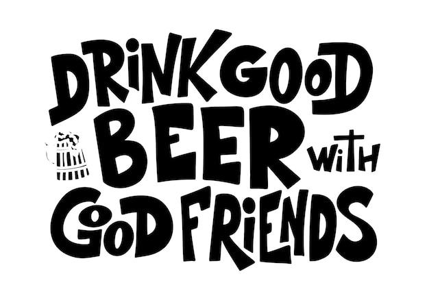 Пиво рисованной плакат. алкоголь концептуальные рукописные цитаты. пейте хорошее пиво с хорошими друзьями. забавный слоган для паба или бара. векторная иллюстрация
