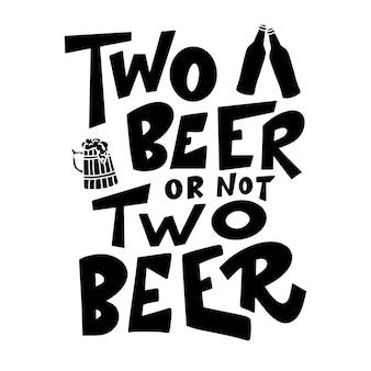 Пиво рисованной плакат. алкоголь концептуальные рукописные цитаты. два пива или не два пива. забавный слоган для паба или бара. векторная иллюстрация