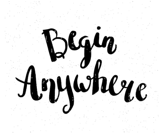 Begin anywhere hand drawn motivational quote modern brush pen lettering use as print  bags