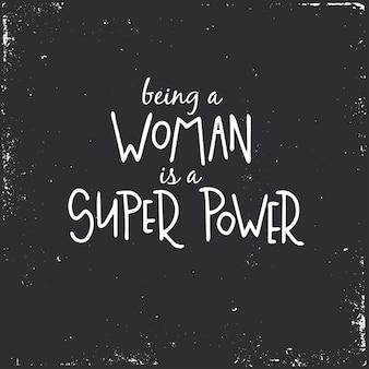Быть женщиной - это супер сила. рисованный типографский плакат или открытки. концептуальная рукописная фраза. каллиграфический дизайн с буквами руки.