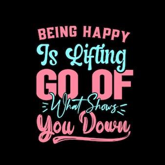 행복하다는 것은 동기 부여 따옴표 tshirt 디자인을 보여주는 것을 들어 올리는 것입니다.