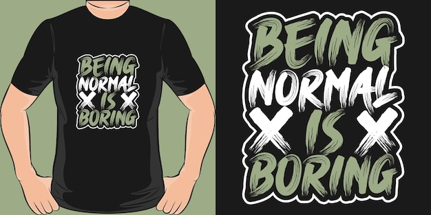 Быть нормальным - скучно. уникальный и модный дизайн футболки