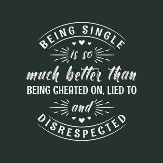 독신인 것은 속고, 거짓말을 하고, 무례한 것보다 훨씬 낫습니다. 독신자를 위한 발렌타인 데이 디자인