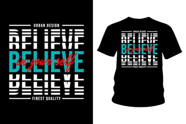 Дизайн типографики футболки с лозунгом believe in your self