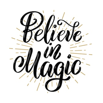 Believe in magic. hand drawn motivation lettering quote.  element for poster, banner, greeting card.  illustration