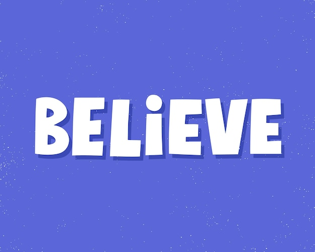 Believe quote. hand drawn vector lettering for card, apparel, banner.