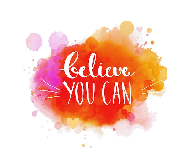 Believe you can - inspirational quote, typography art. vector phase on the colorful artistic paint imitation background. lettering for posters, cards design, social media content.