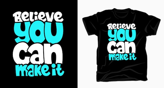 Believe you can make it lettering design t shirt