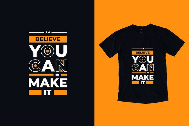Believe you can make it modern inspirational quotes t shirt design