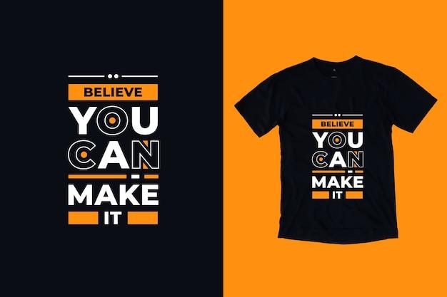 Поверьте, вы можете сделать это современным вдохновляющим дизайном футболки с цитатами