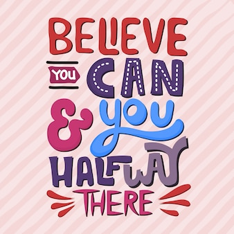 Believe you can and you half way there