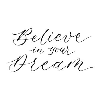 Believe in your dream calligraphy design