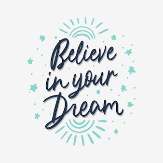 Believe in your dream hand lettering quote