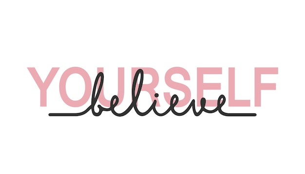 Believe in yourself - calligraphy lettering quote.