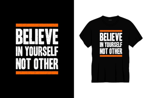 Believe in yourself not other typography t-shirt design.