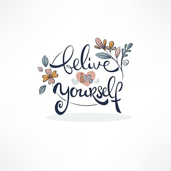 Belive in yourself, calligraphy lettering qoutes with doodle floral frame