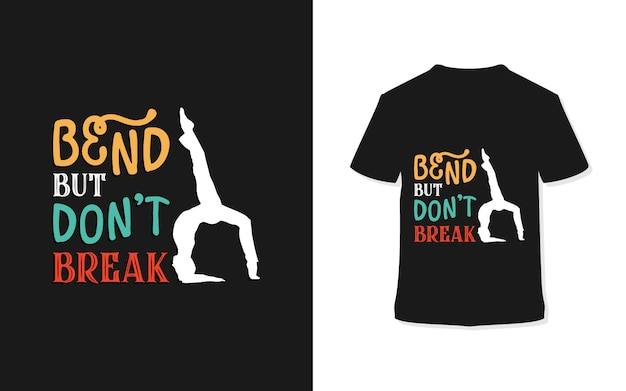 Bend but dont break typography t-shirt design