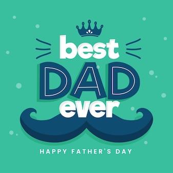 幸せな父の日のコンセプトのための緑の背景に口ひげと王冠を持つ史上最高のお父さんフォント。
