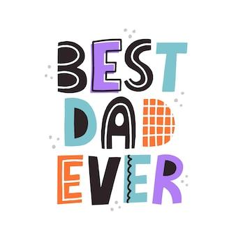 최고의 아빠는 현대적인 스타일로 인용합니다. 손으로 그린 벡터 레터링. 아버지의 날, 티셔츠, 카드, 포스터의 생일 개념.