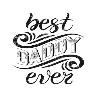 Best daddy ever lettering