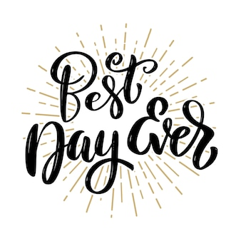 Best day ever. hand drawn motivation lettering quote.  element for poster, banner, greeting card.  illustration