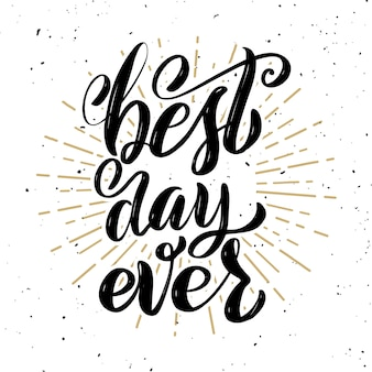 Best day ever. hand drawn motivation lettering quote.  element for poster, , greeting card.  illustration