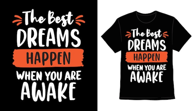 The best dreams happen when you are awake typography t-shirt print design