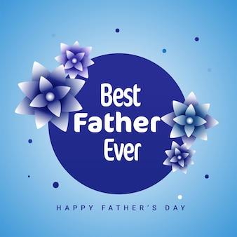 幸せな父の日のコンセプトのための青い背景に花と史上最高の父のテキスト。