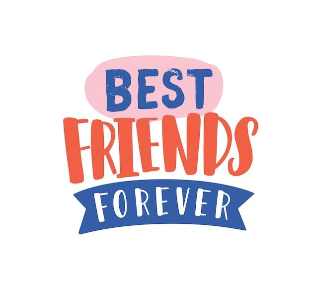 Лучшие друзья навсегда рука нарисованные вектор надписи. приветствие дня дружбы с творческими буквами. мотивационная надпись на белом фоне. вдохновляющее высказывание. футболка с принтом.