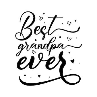 Best grandpa ever typography premium vector design quote template