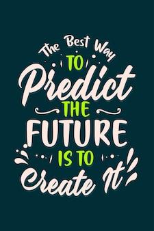Плакат с лучшими вдохновляющими мотивационными цитатами: лучший способ предсказать будущее - создать его