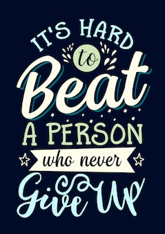 Best inspirational wisdom quotes for life its hard to beat a person who never give up