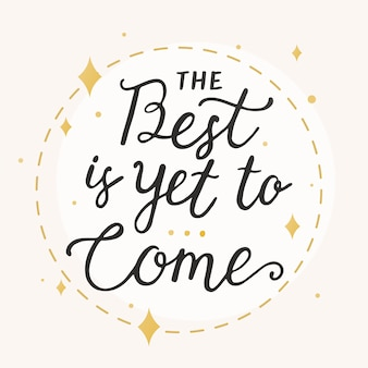 The best is yet to come typography vector
