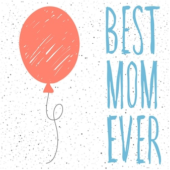Best mom ever. handwritten lettering and handmade air balloon for design mother's day card, invitation, t-shirt, book, banner, poster, scrapbook, album etc.