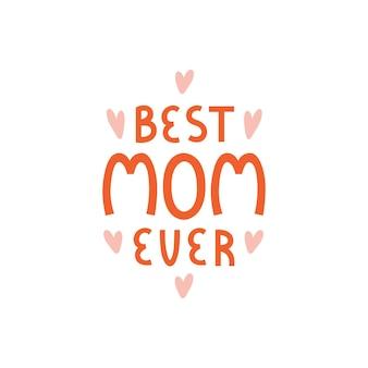 Лучшая мама когда-либо надпись иллюстрации на белом фоне
