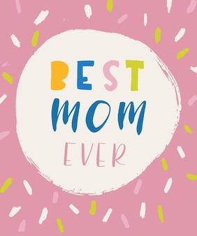 Best mom ever lettering. poster and postcard design.   illustration.