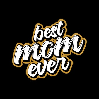 Best mom ever lettering typography quote