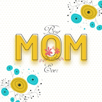 Best mom ever text on floral decorated white background.