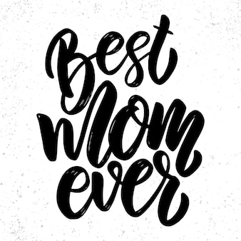 Best mom ever text. vector lettering phrase for poster, greeting card, postcard. mother day concept
