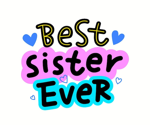 Best sister ever lettering or typography with hearts, hand written font with doodle elements isolated on white background. t-shirt print, design element, greeting card for sibling. vector illustration