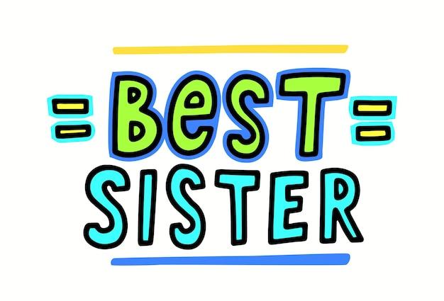 最高の姉妹のレタリングまたはタイポグラフィ、白い背景で隔離の手書きフォント。 tシャツのプリント、クリエイティブな見積もり、グリーティングカードのデザイン要素、家族の休日のお祝い。ベクトルイラスト