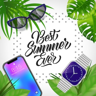 Best summer ever lettering. Calligraphic inscription with gadget, wristwatch and sunglasses