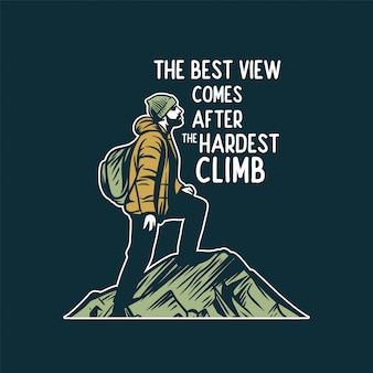 The best view comes after the hardest climb, quote motivation slogan for mountain hiking