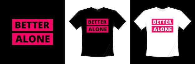 Лучше один типографика дизайн футболки. одежда, модная футболка, иллюстрация.