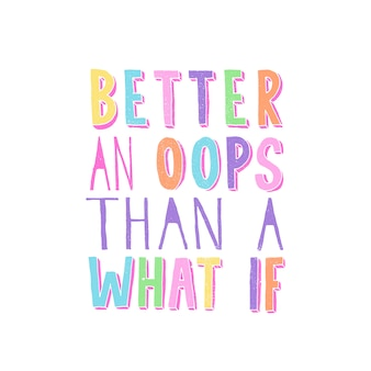 Better an oops than a what if. inspiring funny quote. hand written typography in bright trendy pastel colors.